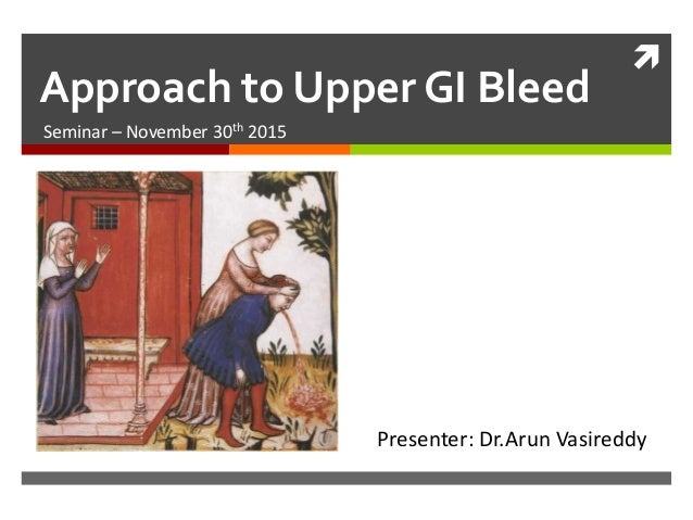 Approach to Management of Upper Gastrointestinal (GI) Bleeding