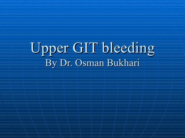Upper GIT bleeding By Dr. Osman Bukhari