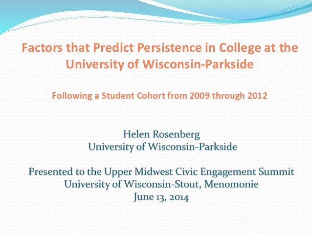 Factors that Predict Persistence in College at the University of Wisconsin-Parkside Following a Student Cohort from 2009 t...