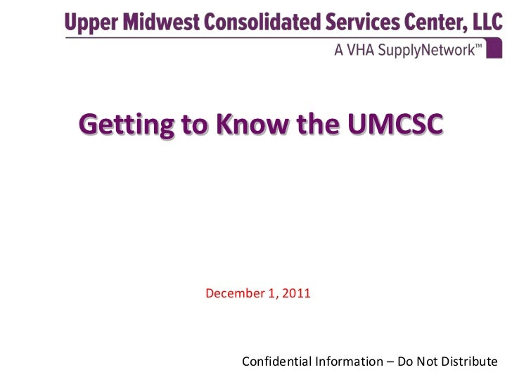 Getting to Know the UMCSC        December 1, 2011             Confidential Information – Do Not Distribute