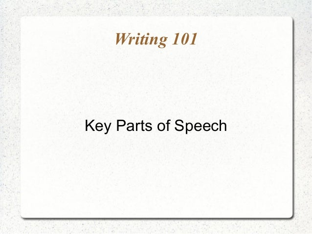 Writing 101Key Parts of Speech