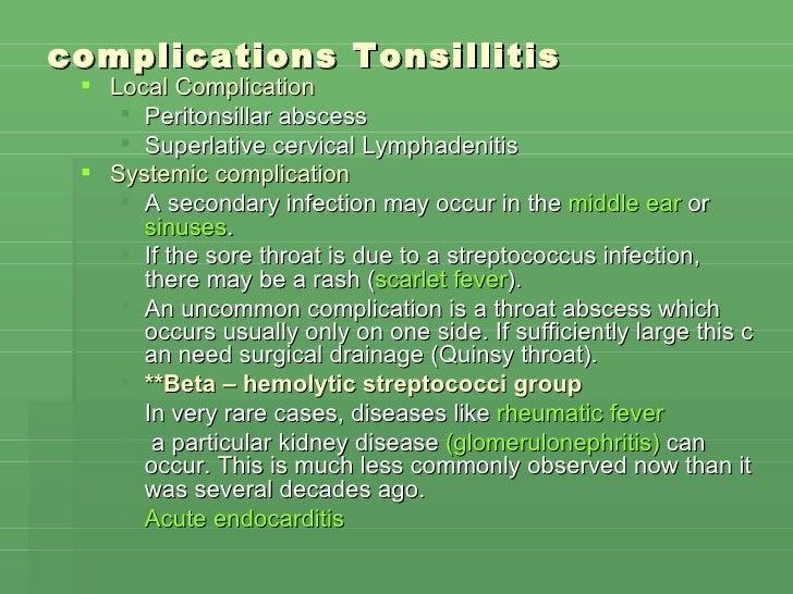 complications  Tonsillitis <ul><li>Local Complication </li></ul><ul><ul><li>Peritonsillar abscess </li></ul></ul><ul><ul><...