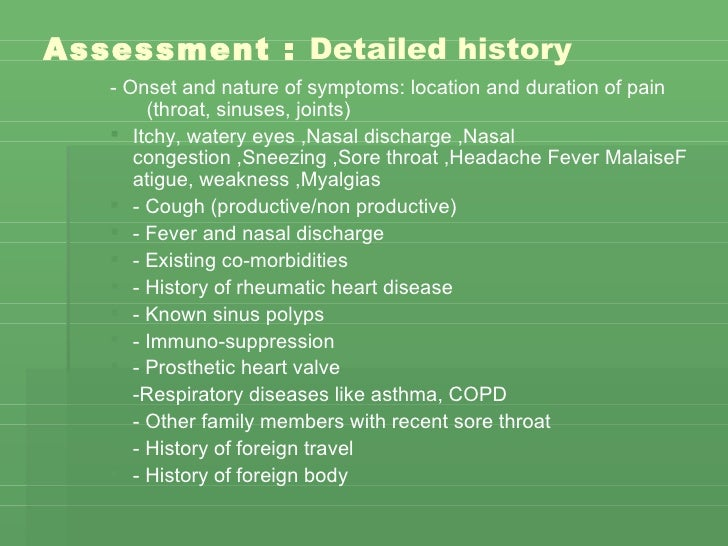 Assessment  :  Detailed history   <ul><ul><li>- Onset and nature of symptoms: location and duration of pain  (throat, sinu...