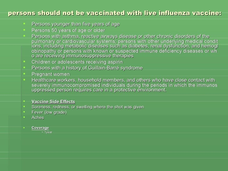 persons should not be vaccinated with live influenza vaccine:   <ul><li>Persons younger than five years of age  </li></ul>...