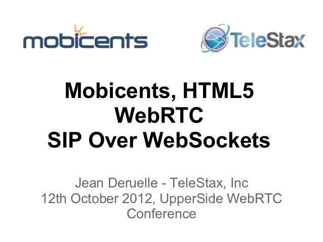 Mobicents, HTML5      WebRTCSIP Over WebSockets     Jean Deruelle - TeleStax, Inc12th October 2012, UpperSide WebRTC      ...