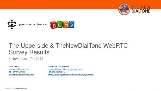 The Upperside & TheNewDialTone WebRTC  Survey Results  • November 17th, 2014  Amir Zmora  amzmora@gmail.com  Powered by  @...
