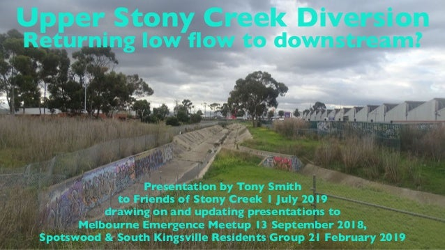 Upper Stony Creek Diversion Returning low flow to downstream? Presentation by Tony Smith to Friends of Stony Creek 1 July 2...