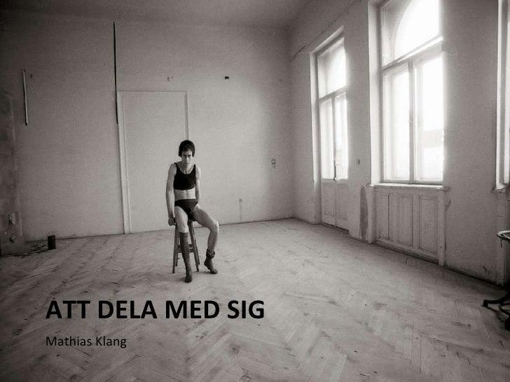 ATT DELA MED SIG <ul><li>Mathias Klang </li></ul>