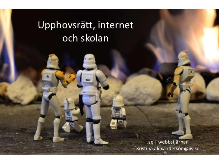 Upphovsrätt, internet och skolan<br />.se | webbstjärnan<br />Kristina.alexanderson@iis.se<br />