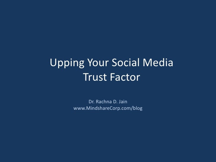 Upping Your Social Media Trust Factor<br />Dr. Rachna D. Jain<br />www.MindshareCorp.com/blog<br />