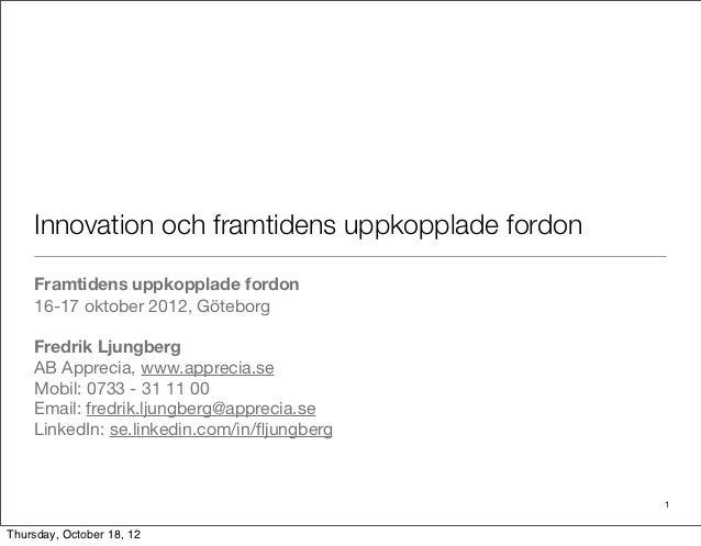 Innovation och framtidens uppkopplade fordon    Framtidens uppkopplade fordon    16-17 oktober 2012, Göteborg    Fredrik L...