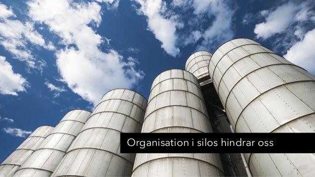 Organisation i silos hindrar oss