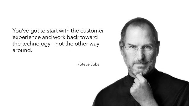 You've got to start with the customer experience and work back toward the technology – not the other way around. - Steve J...