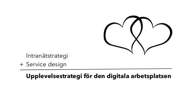 Intranätstrategi + Service design Upplevelsestrategi för den digitala arbetsplatsen