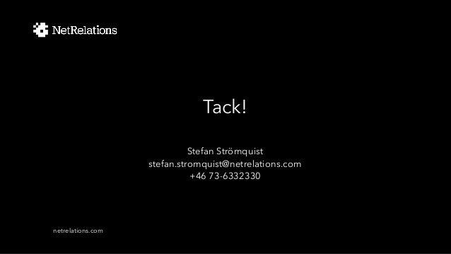 Tack! netrelations.com Stefan Strömquist stefan.stromquist@netrelations.com +46 73-6332330