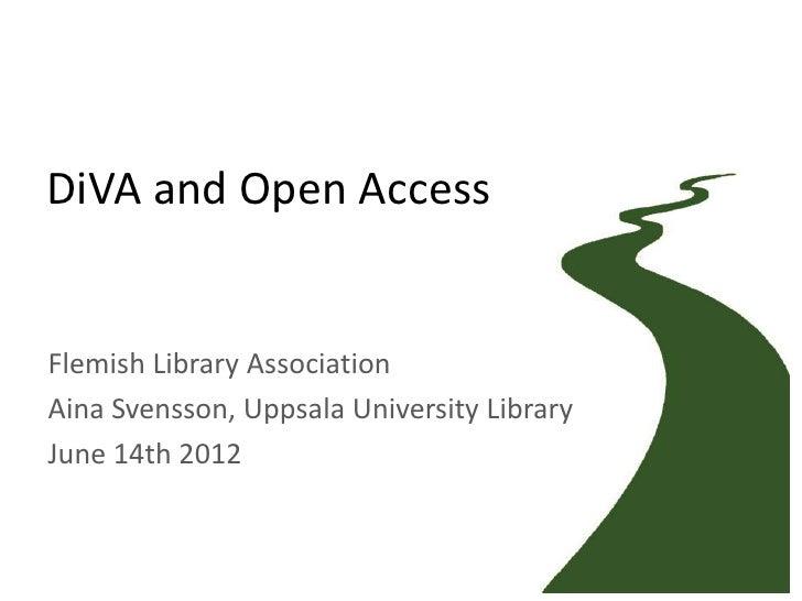 DiVA and Open AccessFlemish Library AssociationAina Svensson, Uppsala University LibraryJune 14th 2012