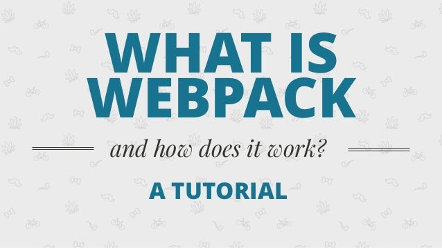 WHAT IS WEBPACK and how does it work? A TUTORIAL