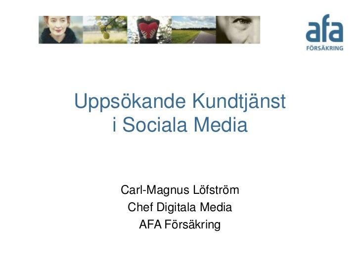 Uppsökande Kundtjänst   i Sociala Media    Carl-Magnus Löfström     Chef Digitala Media       AFA Försäkring