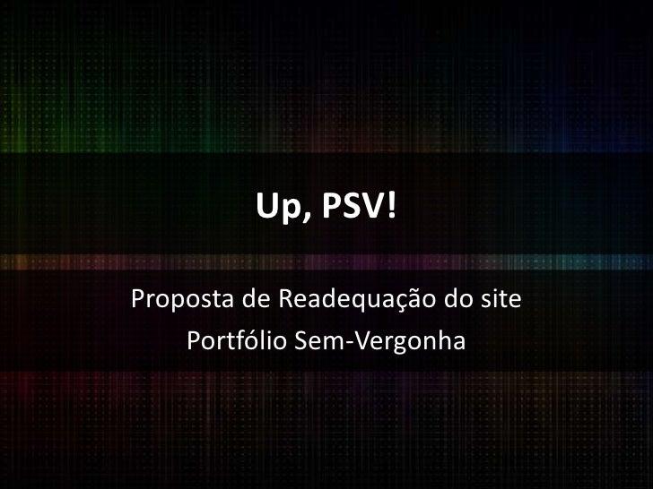 Up, PSV!<br />Proposta de Readequação do site<br />Portfólio Sem-Vergonha<br />