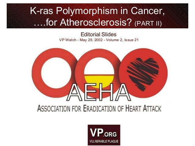 Editorial Slides VP Watch - May 29, 2002 - Volume 2, Issue 21 K-ras Polymorphism in Cancer, ….for Atherosclerosis? (PART I...