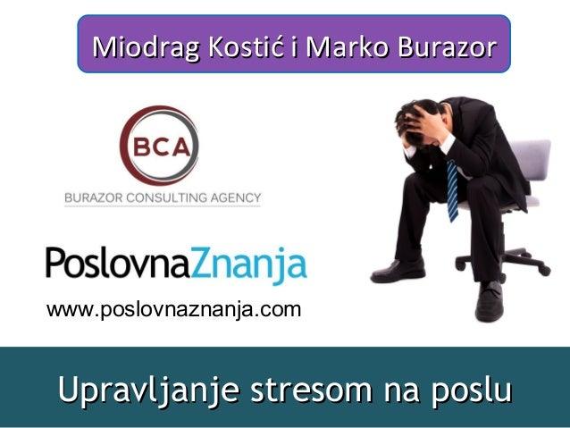 Upravljanje stresom na posluUpravljanje stresom na poslu Miodrag Kostić i Marko BurazorMiodrag Kostić i Marko Burazor www....