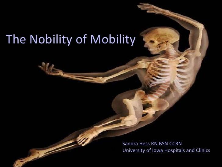 The Nobility of MobilityThe Nobility of Mobility                   Sandra Hess Hess RN CCRN                       Sandra R...