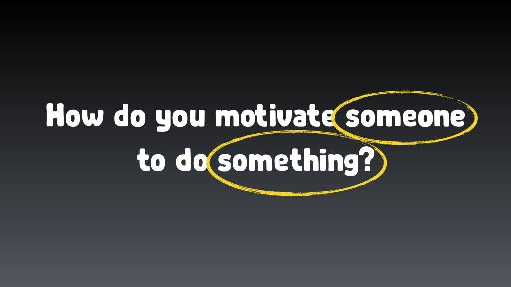 How Do You Motivate Someone