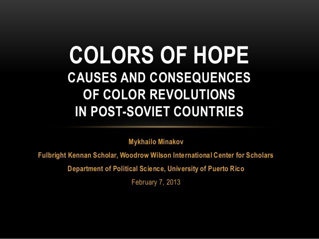 COLORS OF HOPE         CAUSES AND CONSEQUENCES            OF COLOR REVOLUTIONS          IN POST-SOVIET COUNTRIES          ...