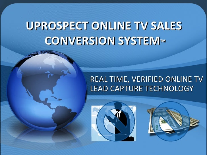 UPROSPECT ONLINE TV SALES  CONVERSION SYSTEM ™ REAL TIME, VERIFIED ONLINE TV LEAD CAPTURE TECHNOLOGY
