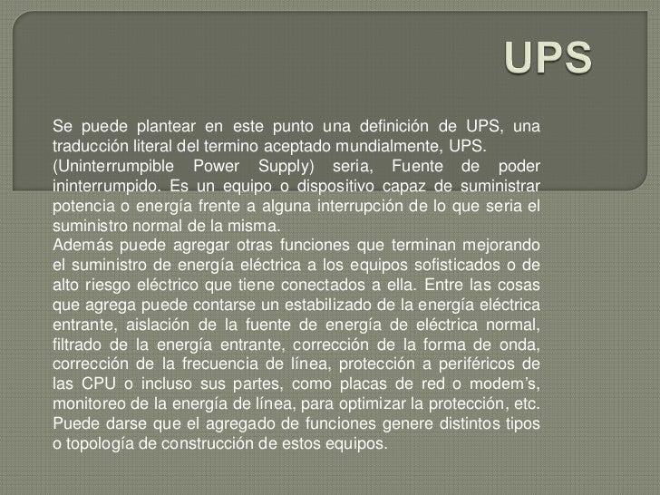 UPS<br />Se puede plantear en este punto una definición de UPS, una traducción literal del termino aceptado mundialmente, ...