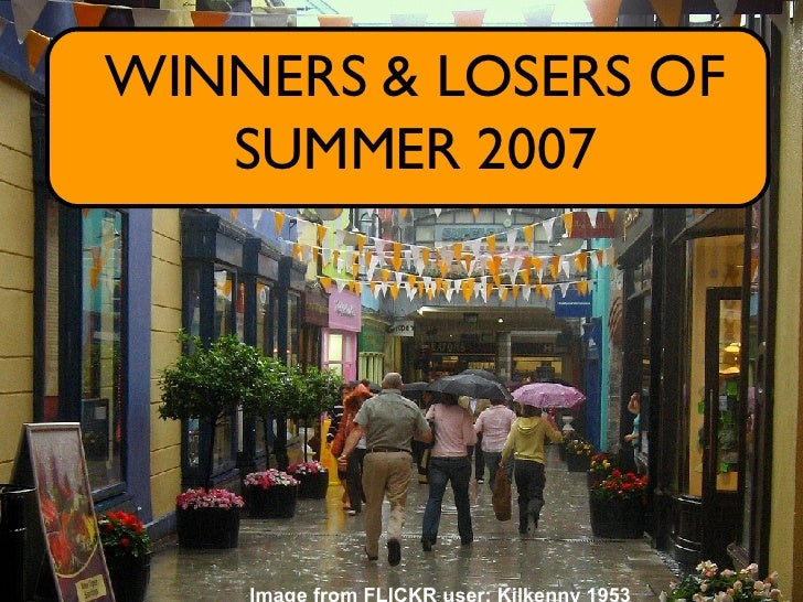 WINNERS & LOSERS OF SUMMER 2007 Image from FLICKR user: Kilkenny 1953