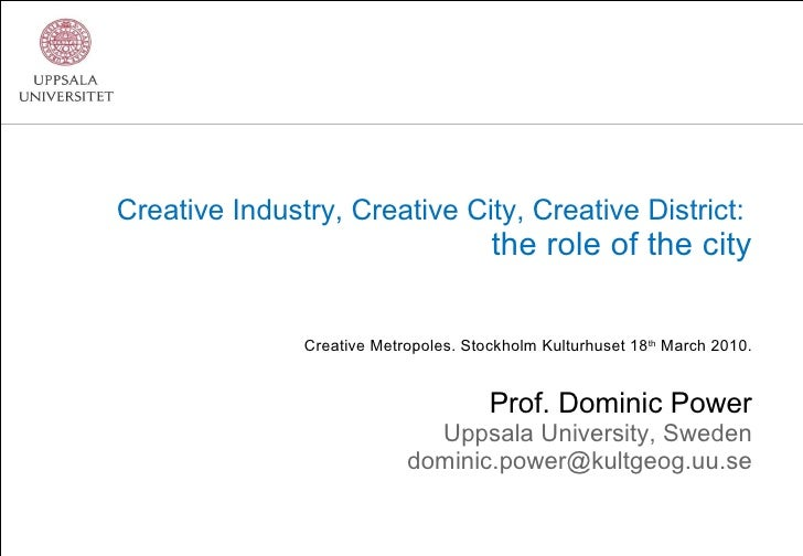 Creative Industry, Creative City, Creative District:  the role of the city Creative Metropoles. Stockholm Kulturhuset 18 t...