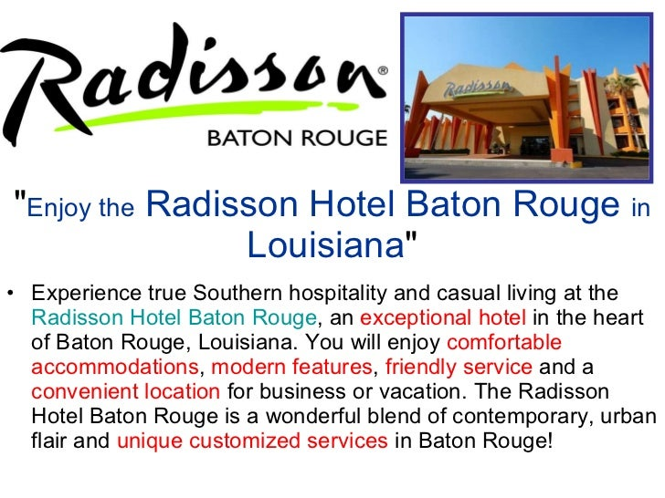 &quot; Enjoy the  Radisson Hotel Baton Rouge  in  Louisiana &quot; <ul><li>Experience true Southern hospitality and casual...