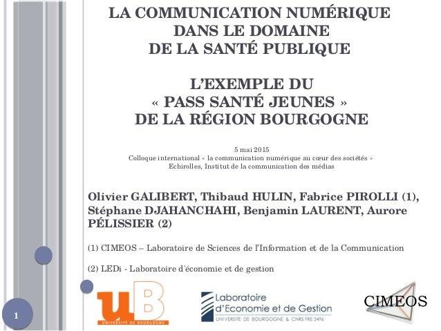1 LA COMMUNICATION NUMÉRIQUE DANS LE DOMAINE DE LA SANTÉ PUBLIQUE L'EXEMPLE DU «PASS SANTÉ JEUNES» DE LA RÉGION BOURGOGN...