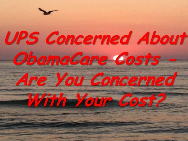 UPS Concerned About ObamaCare Costs - Are You Concerned With Your Cost?