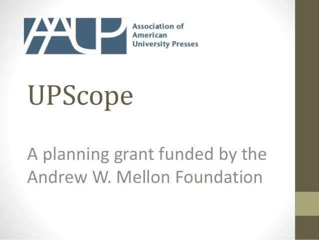 UPScope A planning grant funded by the Andrew W. Mellon Foundation