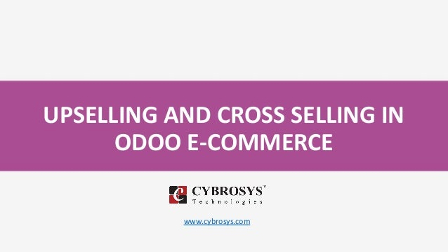 UPSELLING AND CROSS SELLING IN ODOO E-COMMERCE www.cybrosys.com