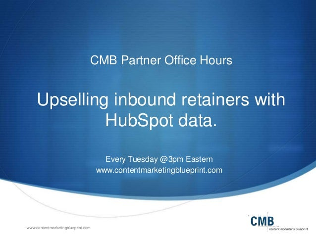 www.contentmarketingblueprint.com CMB Partner Office Hours Upselling inbound retainers with HubSpot data. Every Tuesday @3...