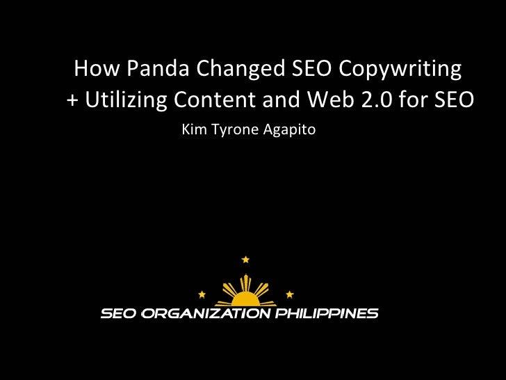 How Panda Changed SEO Copywriting  + Utilizing Content and Web 2.0 for SEO Kim Tyrone Agapito