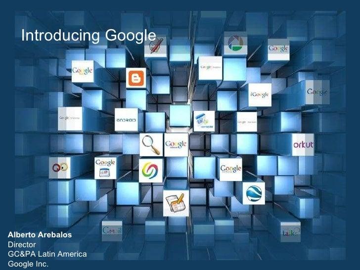 Alberto Arebalos Director GC&PA Latin America  Google Inc. Introducing Google