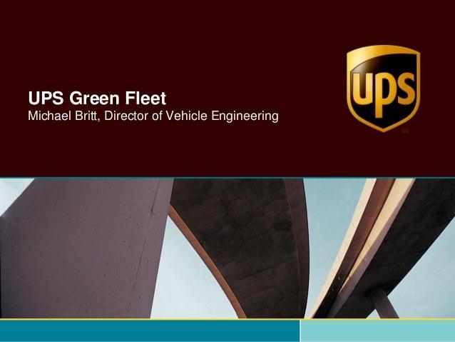 UPS Green FleetMichael Britt, Director of Vehicle Engineering