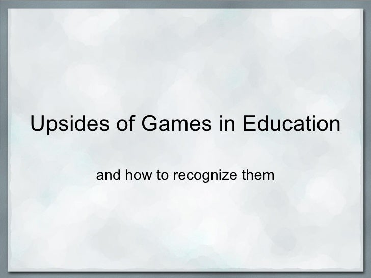 Upsides of Games in Education and how to recognize them