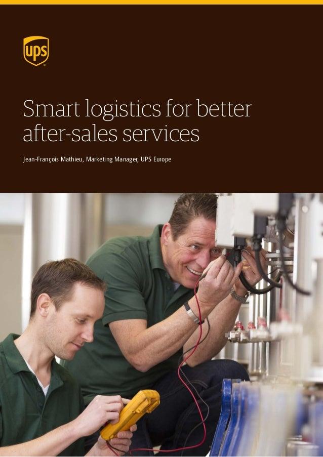Smart logistics for better after-sales services Jean-François Mathieu, Marketing Manager, UPS Europe