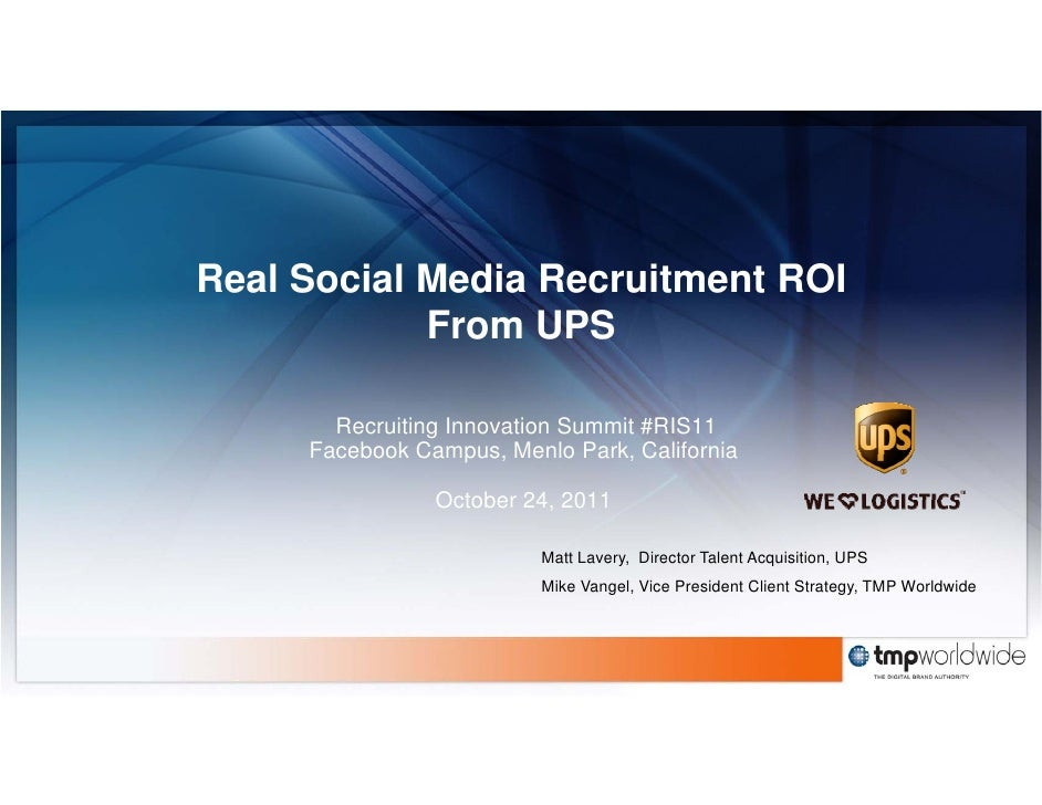 Real Social Media Recruitment ROI            From UPS       Recruiting Innovation Summit #RIS11     Facebook Campus, Menlo...
