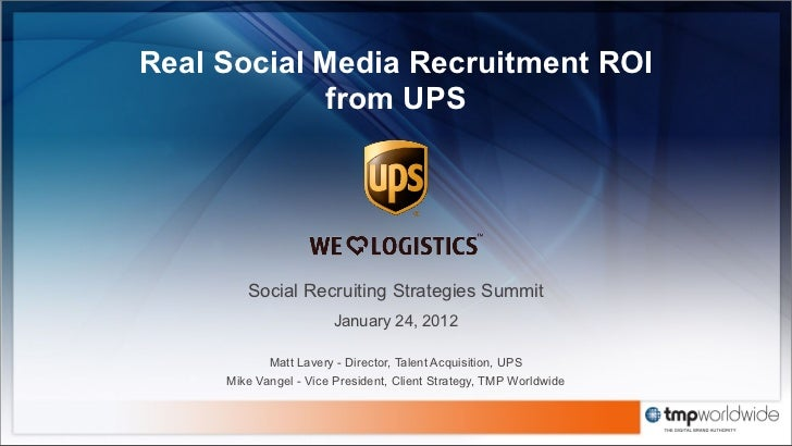 Real Social Media Recruitment ROI            from UPS        Social Recruiting Strategies Summit                       Jan...