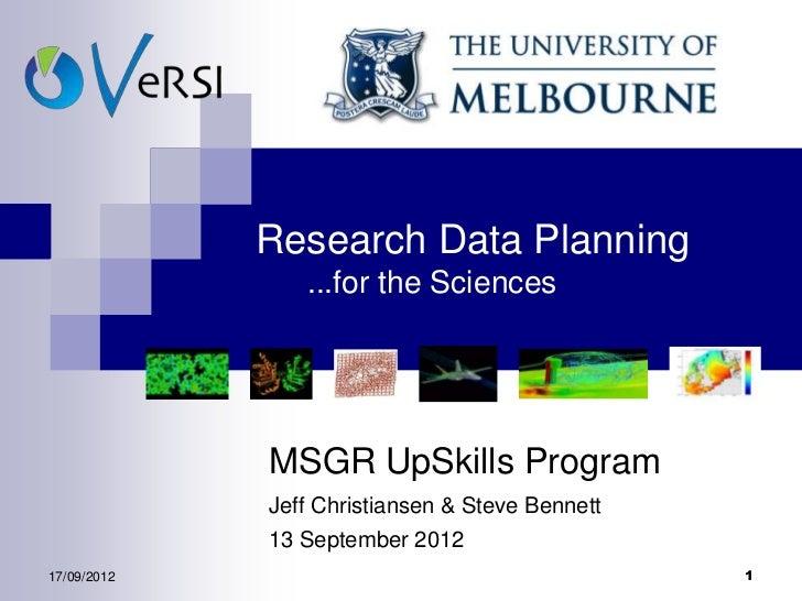Research Data Planning                ...for the Sciences             MSGR UpSkills Program             Jeff Christiansen ...