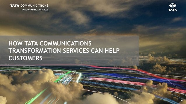 HOW TATA COMMUNICATIONS TRANSFORMATION SERVICES CAN HELP CUSTOMERS 13