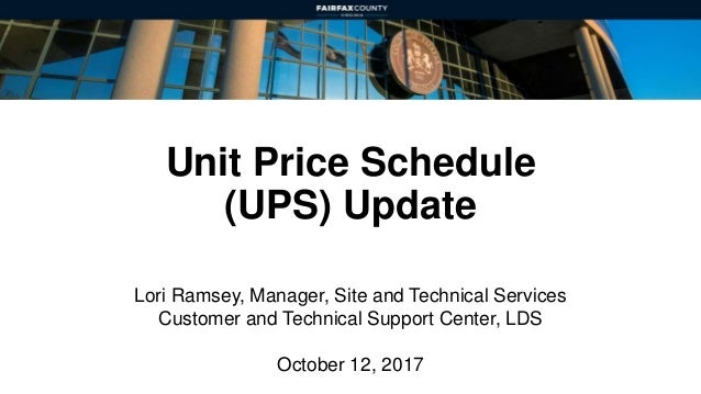 Unit Price Schedule (UPS) Update Lori Ramsey, Manager, Site and Technical Services Customer and Technical Support Center, ...