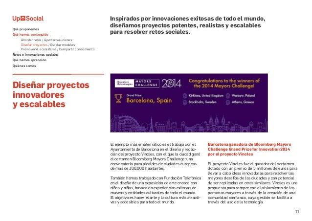 11 Diseñar proyectos innovadores y escalables El ejemplo más emblemático es el trabajo con el Ayuntamiento de Barcelona en...