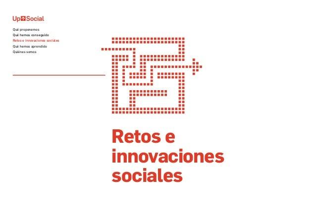 Retos e innovaciones sociales Qué proponemos Qué hemos conseguido Retos e innovaciones sociales Qué hemos aprendido Quiéne...